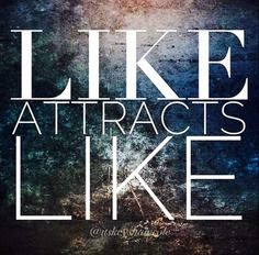 Like Attracts Like