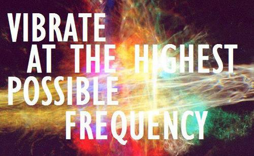 vibrate at highest possible frequency