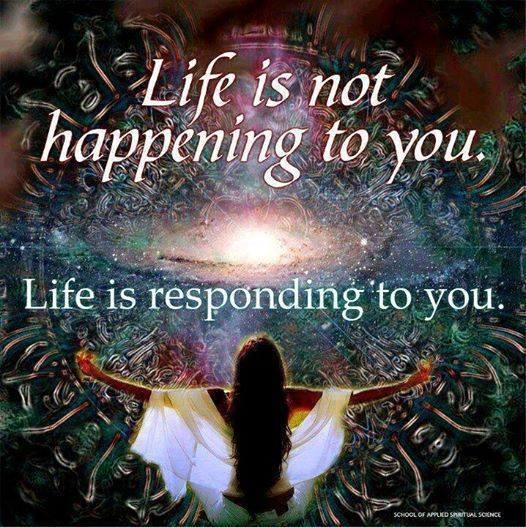 life responds to you